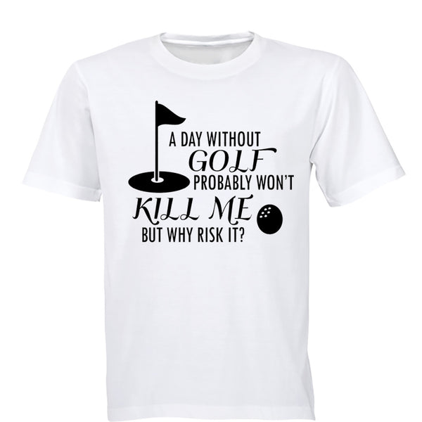 A Day Without Golf Probably Won't Kill Me.. - Adults - T-Shirt