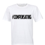 #Compensating - Adults - T-Shirt