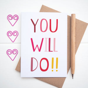 You will do, a funny valentines or anniversary card