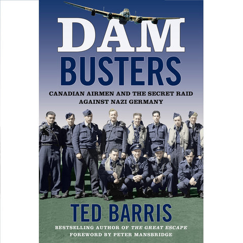 Dam Busters, by Ted Barris