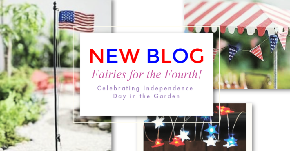 Fairies for the Fourth! – Celebrating Independence Day in the Garden