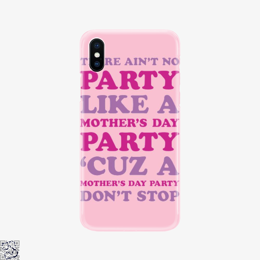 Ain't No Party Like A Mother's Day Party Greeting, Mother's Day Phone Case