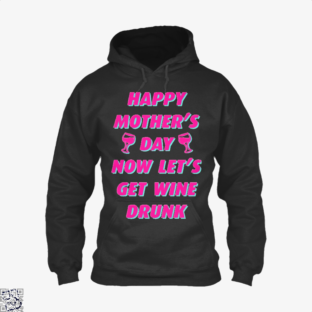 Happy Mothers Day Now Lets Get Wine Drunk Hoodie - Black / X-Small - Productgenjpg
