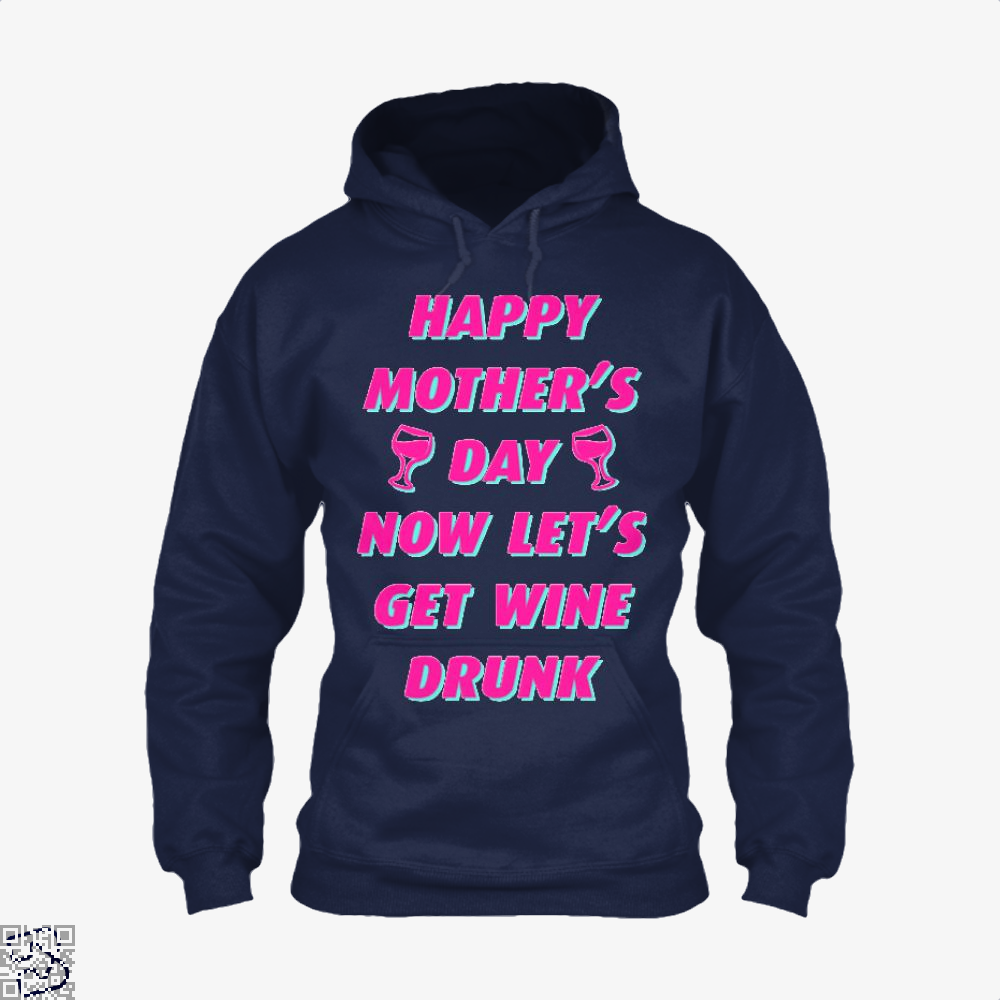 Happy Mothers Day Now Lets Get Wine Drunk Hoodie - Blue / X-Small - Productgenjpg