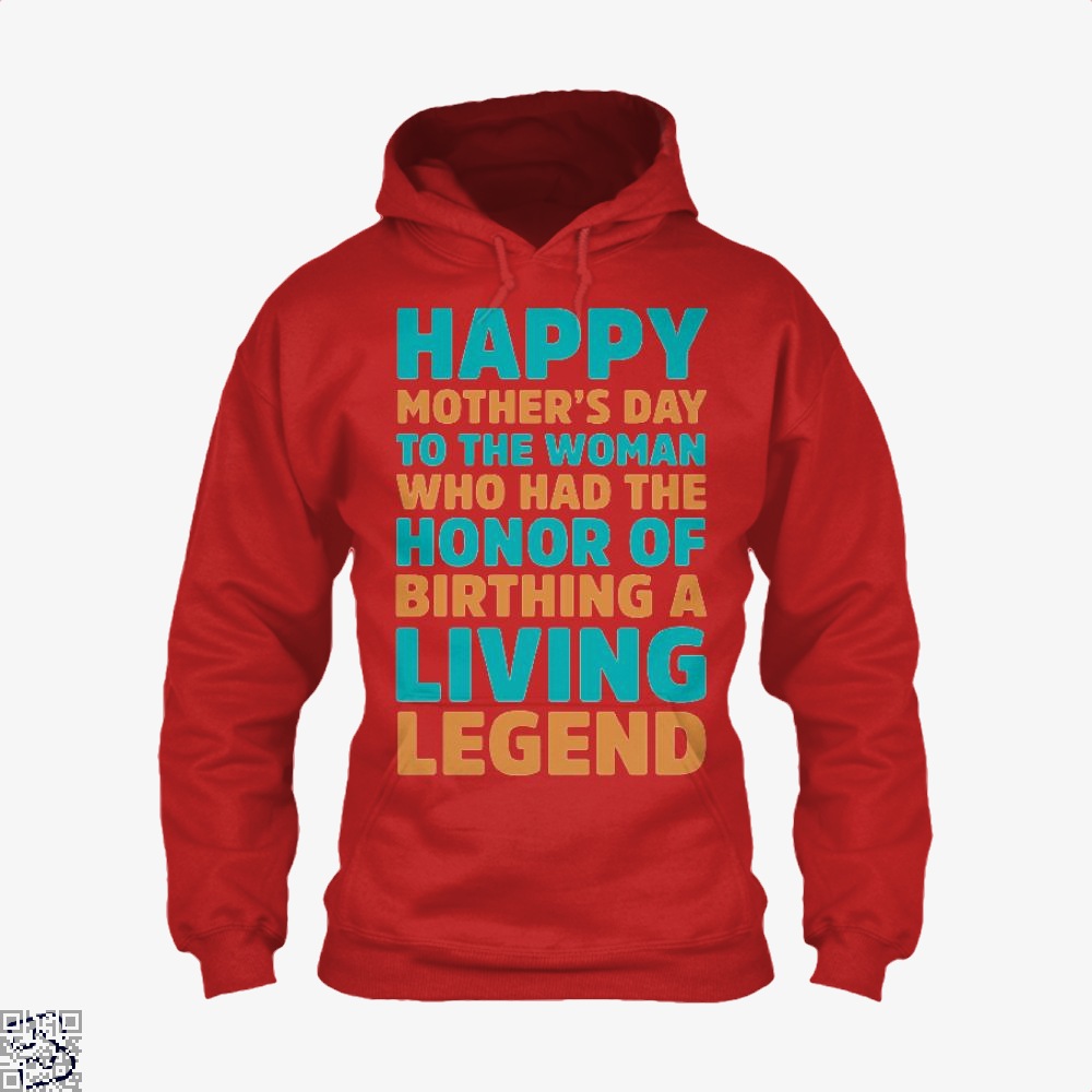 Happy Mothers Day To The Woman Who Had Honor Of Birthing A Living Legend Hoodie - Red / X-Small - Productgenjpg