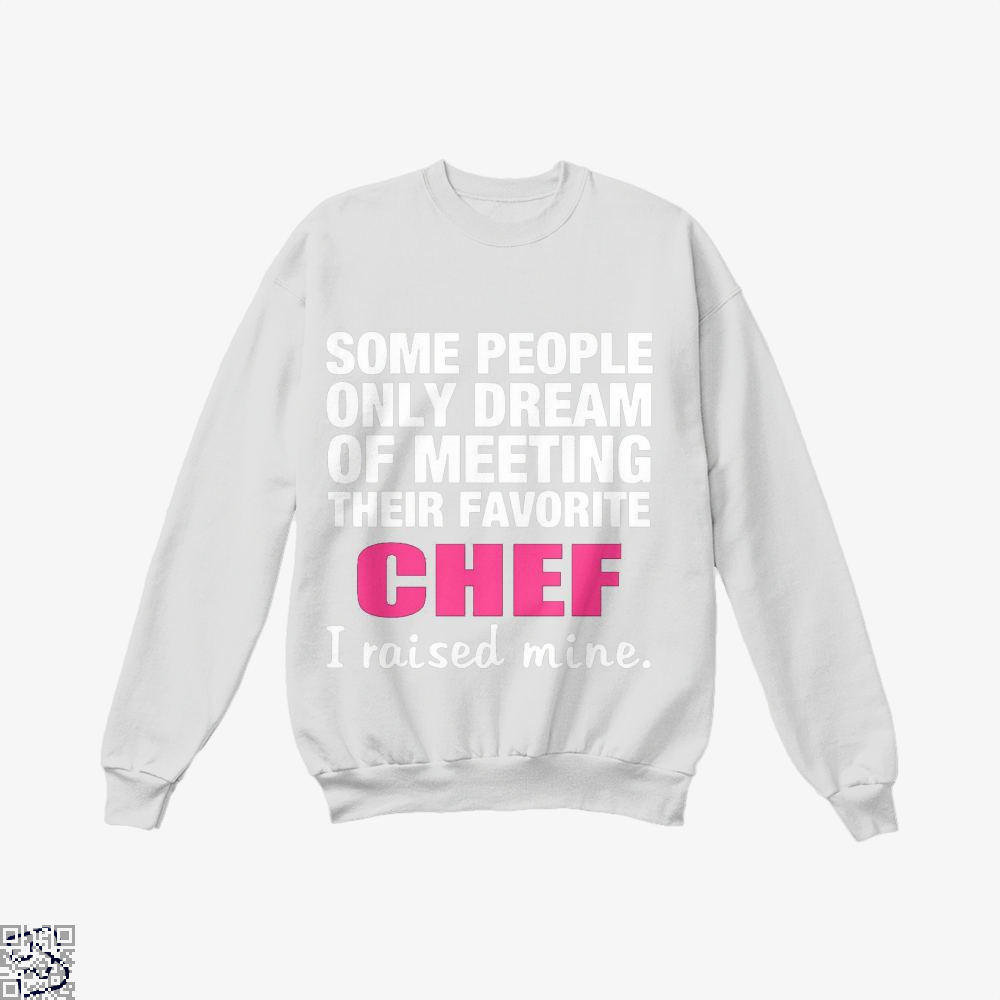 Some People Only Dream Of Meeting Their Favorite Chef I Raised Nine Chefs Crew Neck Sweatshirt - White / X-Small - Productgenapi