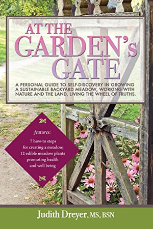 At the Garden's Gate: A Personal Guide to Self-Discovery in Growing a Sustainable Backyard Meadow, Working with Nature and the Land, Living the Wheel of Truths - Garden Gift Hub
