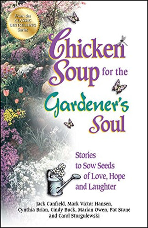 Chicken Soup for the Gardener's Soul: Stories to Sow Seeds of Love, Hope and Laughter (Chicken Soup for the Soul) - Garden Gift Hub
