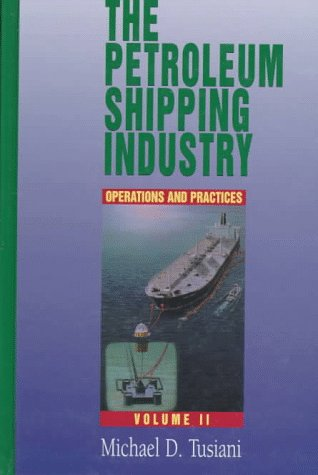 The Petroleum Shipping Industry: Operations and Practices  Volume Two