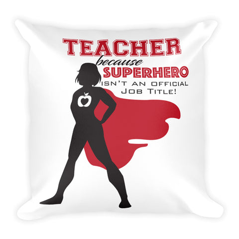 Teacher beacuse superhero isn't an official job title – Square Pillow