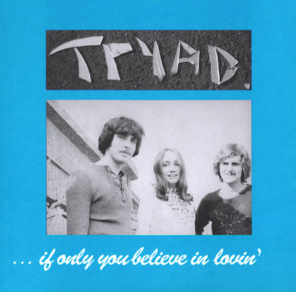 TRYAD - If Only You Believe In Lovin'