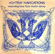 fusetron ASHTRAY NAVIGATIONS, Exploding Blue Floor Martin Denny