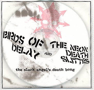 fustron BIRDS OF DELAY/NEON DEATH SLITTES, The Slack Angels Death Bong