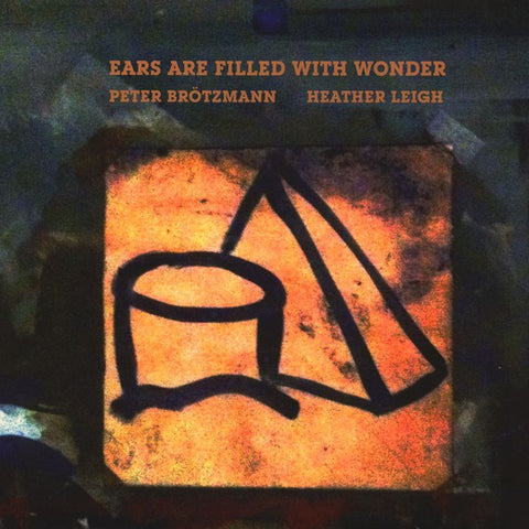 fusetron BROTZMANN, PETER & HEATHER LEIGH, Ears Are Filled With Wonder