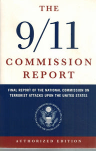 THE 9/11 COMMISSION REPORT  Final Report of the National Commission on  Terrorist Attacks Upon the United States  by National Commission On Terrorist Attacks