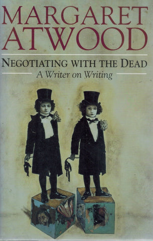 NEGOTIATING WITH THE DEAD  A Writer on Writing  by Atwood, Margaret