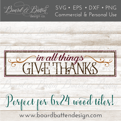 In All Things Give Thanks SVG File for Thanksgiving 6x24 Wood Tile - Commercial Use SVG Files