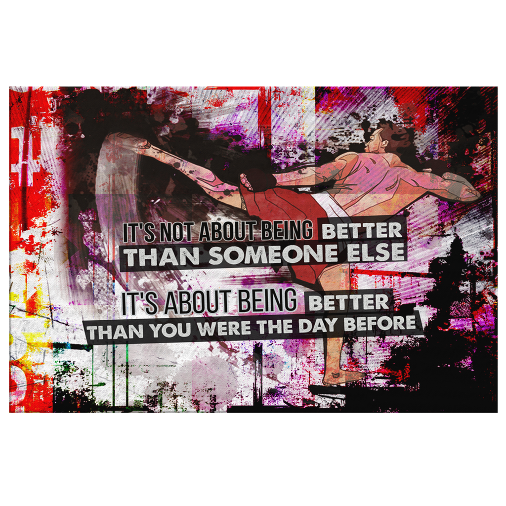 "Martial Arts Canvas Print: ""It's Not About Being Better..."""