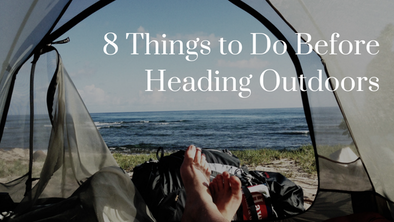 8 Things To Do Before Heading Outdoors for Wilderness, Camping, and Survival Trips