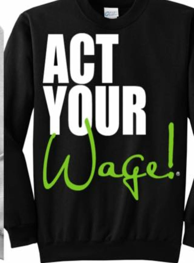 """Act Your Wage"" Sweat Shirt"