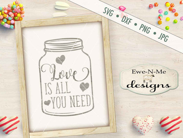 Love Is All You Need Mason Jar - SVG
