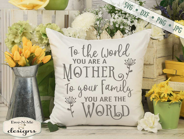 To The World You Are A Mother - SVG