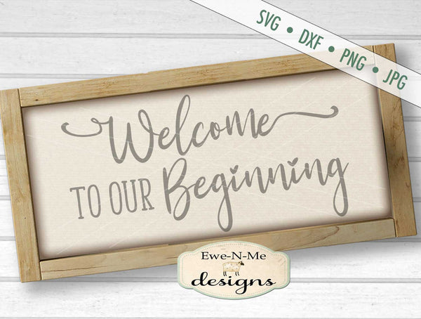Welcome To Our Beginning - SVG