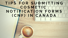 Tips for Submitting Cosmetic Notification Forms (CNF) in Canada
