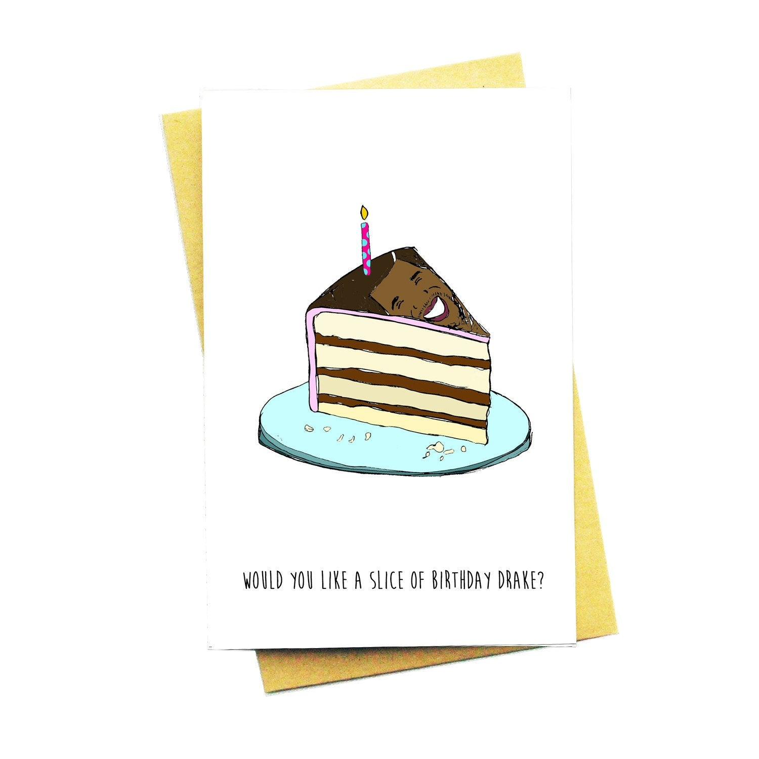 Would You Like A Slice of Birthday Drake Greeting Card