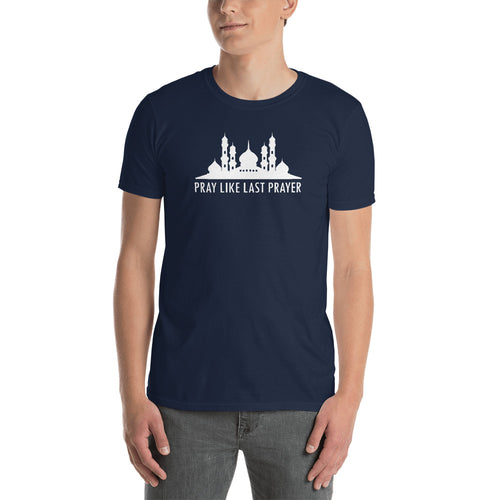 Pray Like Last Prayer T Shirt Muslim Pray Mosque T Shirt for Men in Navy Color - FlorenceLand