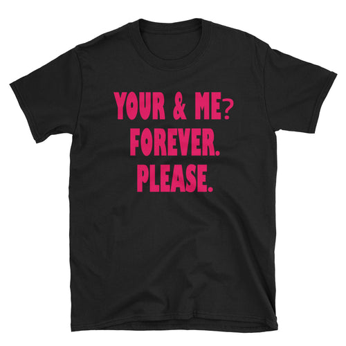 You and Me Forever Please T Shirt Black (unisex) Cute Couple Shirt for Women - FlorenceLand