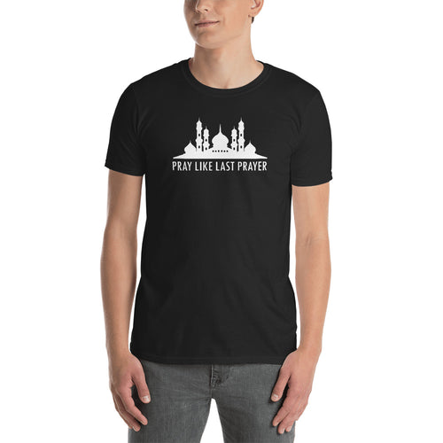 Pray Like Last Prayer T Shirt Muslim Pray Mosque T Shirt for Men in Black Color - FlorenceLand