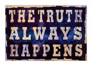 THE TRUTH ALWAYS HAPPENS - Limited Edition of 20