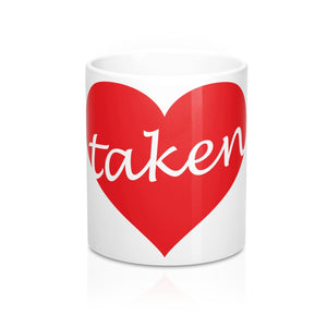 "For that Special Love of your life.  ""Taken"" 11oz  Mug"