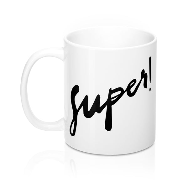 "For That ""Super"" Person in your Life - 11oz Mug"
