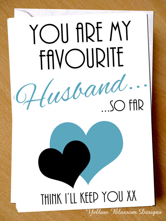 You Are My Favourite Husband... So Far. Think I'll Keep You