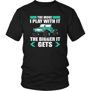 The More I Play With It The Bigger It Gets Truck Mens Toys Big Truck Unisex T-Shirt