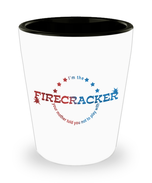 4th of July Sexy Naughty Shot Glass - I'm The Firecracker Your Mother Told You Not To Play With -Naughty Sexy Adults Shot Glass | Josh Turner firecracker - Fireball Shot Glass - GuysandGirlsGeneral
