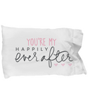 Happily Ever After Pillowcase- Girlfriend- Wife- Bride - Newlywed Gift - You're My Dream Come True - GuysandGirlsGeneral