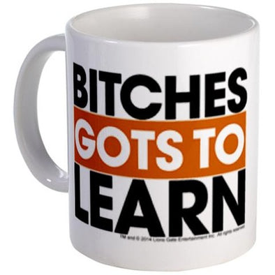 Bitches Gots To Learn Mug