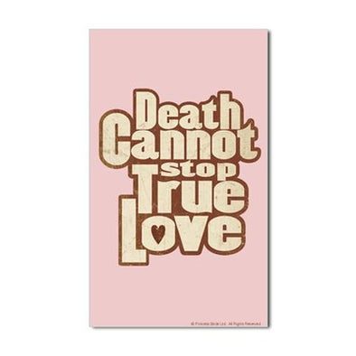 Death Cannot Stop True Love Sticker