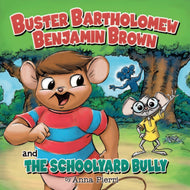 Buster Bartholomew Benjamin Brown and the Schoolyard Bully