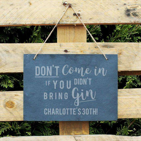 Personalised Don't Come In If You Didn't Bring Gin Slate Sign from Pukkagifts.uk