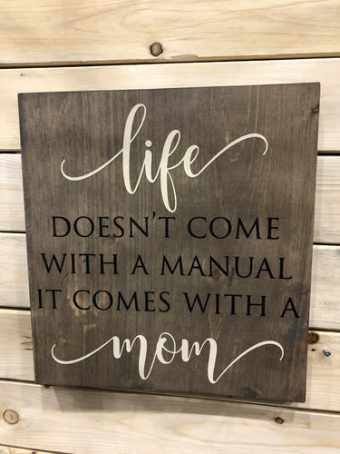 Life doesn't come with a manual it comes with a mom