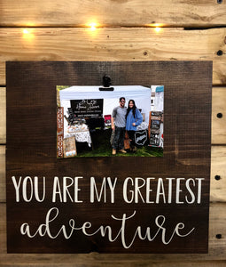 You Are My Greatest Adventure Picture Holder