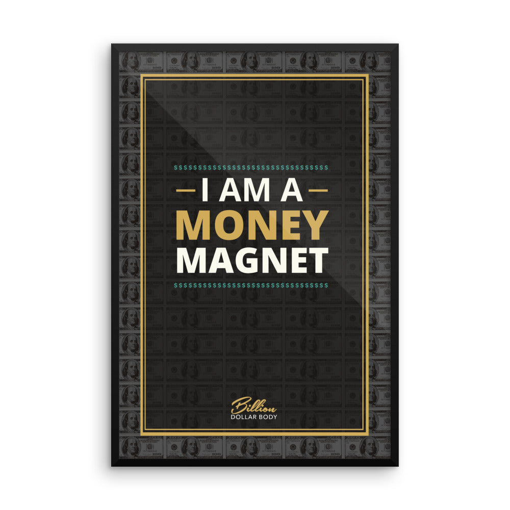 """I AM A MONEY MAGNET""  Framed poster"