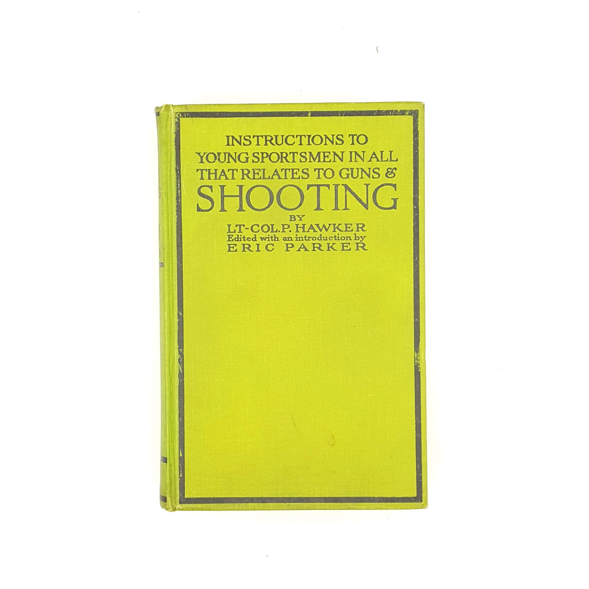 Instructions to Young Sportsmen in all that Relates to Guns & Shooting by LT-COL.P. Hawker 1922