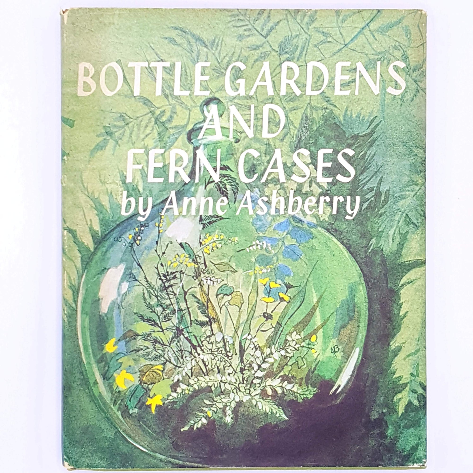 Bottle Gardens and Fern Cases. The Garden Book Club, Anne Ashberry, 1965