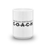 For Coaches. How Do You Spell Success? C-O-A-C-H Mug made in the USA - Thrive Any Way
