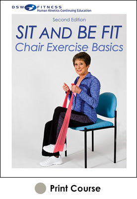 Sit and Be Fit: Chair Exercise Basics Print CE Course-2nd Edition